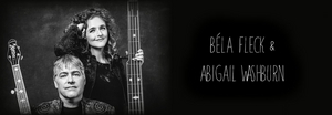 Bela Fleck and Abigail Washburn Will Perform at the Capitol Theatre in April 2022