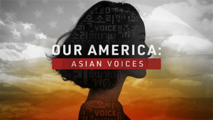 OUR AMERICA: ASIAN VOICES News Special Premieres This Weekend