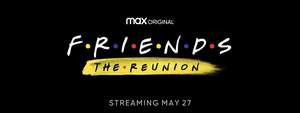 FRIENDS: THE REUNION To Premiere Thursday, May 27 On HBO Max