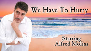 Alfred Molina to Star in Next Monthly Presentation of WE HAVE TO HURRY