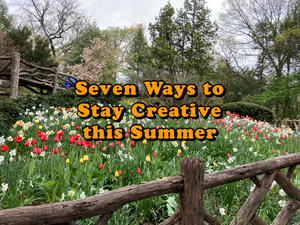 Student Blog: Seven Ways to Stay Creative This Summer