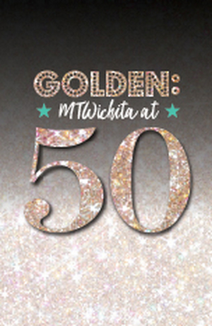 Just Four More Chances To Catch Golden: MTWichita at 50; Now On Stage Through Sunday!