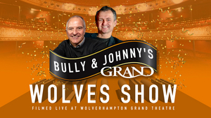 Wolverhampton Grand Theatre's BULLY & JOHNNY'S GRAND WOLVES SHOW Begins Streaming Tomorrow