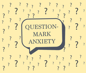 Student Blog: Question-Mark Anxiety