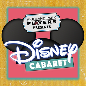 A DISNEY CABARET! Will Be Performed by Highland Park Players in June and July