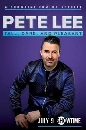Showtime Presents PETE LEE: TALL, DARK, AND PLEASANT