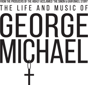 THE LIFE AND MUSIC OF GEORGE MICHAEL Announces 2022 National Tour