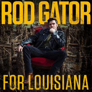 Rod Gator Honors His Home State With New Album 'For Louisiana'