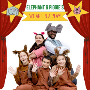 Plethos Productions Presents ELEPHANT & PIGGIE'S WE ARE IN A PLAY!