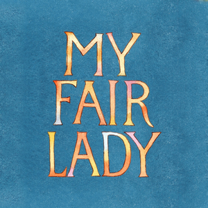 Broadway at the Hobby Center 2021-2022 Season to Begin With MY FAIR LADY This September