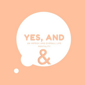 Student Blog: The 'Yes, And' Mentality in College and Beyond