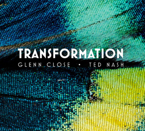 BWW Interview: Glenn Close, Eli Nash & Ted Nash of TRANSFORMATION - Guest Interviewer Bowie Dunwoody