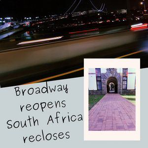 Student Blog: Broadway Reopens and South Africa Recloses