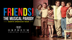 FRIENDS! THE MUSICAL PARODY, POTTED POTTER & More to Come to Orpheum Theater Center