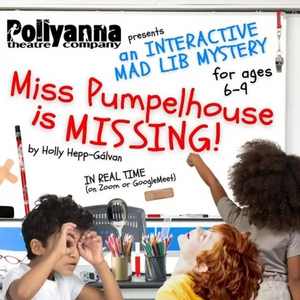Pollyanna Theatre Company Announces Summer Camp Production MISS PUMPELHOUSE IS MISSING!