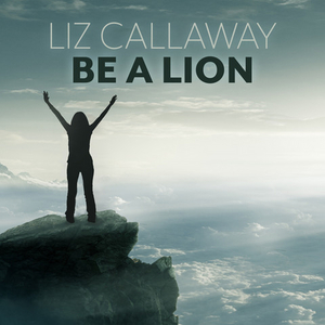 Liz Callaway Releases New Single- 'Be a Lion' from THE WIZ
