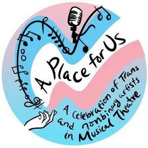 Student Blog: A Place For Us: Celebrating Trans and Non-Binary Artists in Musical Theatre