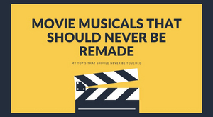 Student Blog: Movie Musicals That Should NEVER Be Remade