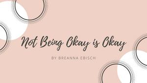 Student Blog: Not Being Okay is Okay