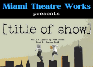 [title of show] Will Be Performed at Miami TheatreWorks in August