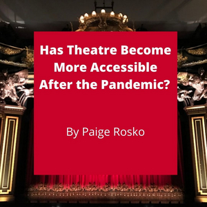 Student Blog: Has Theatre Become More Accessible After the Pandemic?