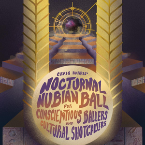 Harlem Stage Presents CRAIG HARRIS' NOCTURNAL NUBIAN BALL FOR CONSCIENTIOUS BALLERS AND CULTURAL SHOT CALLERS