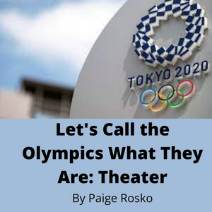 Student Blog: Let's Call The Olympics What They Are: Theater