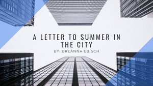 Student Blog: A Letter to Summer in the City