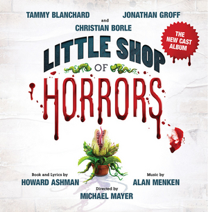 LITTLE SHOP OF HORRORS New Cast Album With Groff, Blanchard & Borle to be Released on CD in September