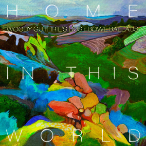 Elektra Records Announces 'Home in This World: Woody Guthrie's Dust Bowl Ballads Reimagined'