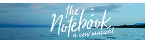 Broadway-Bound THE NOTEBOOK Musical Announces March 2022 World Premiere at Chicago Shakespeare Theater