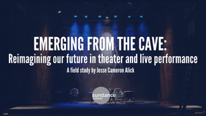 Sundance Institute Releases Independent Theater Study on Needs of Artists