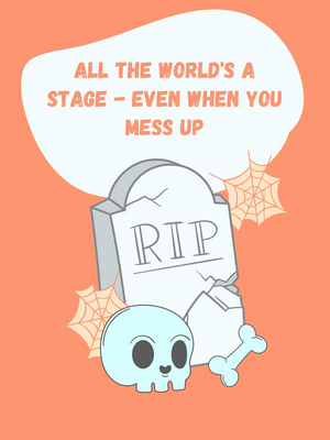 Student Blog: All the World's a Stage - Even When You Mess Up