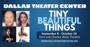 Dallas Theater Center KICKS OFF ITS SEASON WITH TINY BEAUTIFUL THINGS