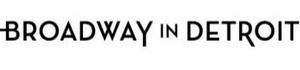 Broadway In Detroit Announces Public Health & Safety Protocols