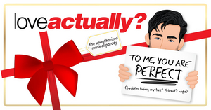 LOVE ACTUALLY? THE UNAUTHORIZED MUSICAL PARODY to Return to Off-Broadway and Debut in Chicago