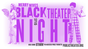 Public Theater Announces Second Black Theater Night, Offering Free Tickets to MERRY WIVES