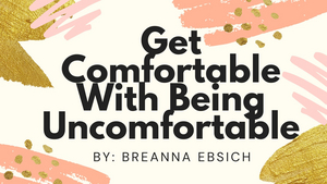 Student Blog: Get Comfortable With Being Uncomfortable