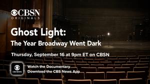 GHOST LIGHT: THE YEAR BROADWAY WENT DARK Documentary to Premiere Tonight on CBSN