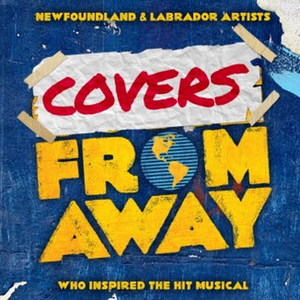 'Covers From Away' From The Artists Who Inspired COME FROM AWAY is Now Available