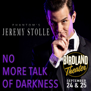 Jeremy Stolle Brings NO MORE TALK OF DARKNESS Back To Birdland Theater September 24th and 25th