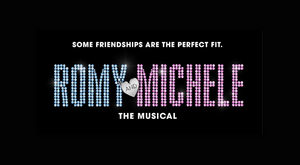 ROMY AND MICHELE: The Musical Will Hold Developmental Workshop This Month