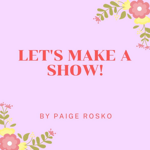 Student Blog: Let's Make A Show!