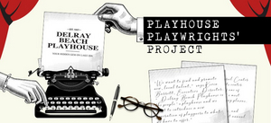 The Delray Beach Playhouse Presents The PLAYHOUSE PLAYWRIGHTS' PROJECT Later This Month