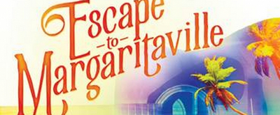 Jimmy Buffett's ESCAPE TO MARGARITAVILLE Makes D.C. Debut Beginning October 8 At National Theatre