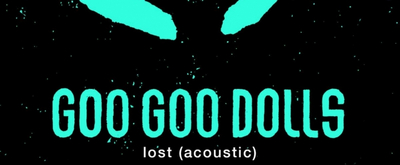 Goo Goo Dolls Release New Acoustic Rendition of 'Lost'