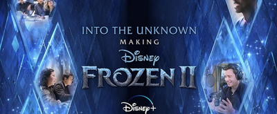 VIDEO: Disney+ Shares the Trailer for INTO THE UNKNOWN: MAKING FROZEN 2