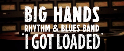 Big Hands Rhythm & Blues Band Returns with Cover of 'I Got Loaded'