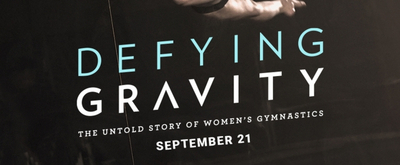 VIDEO: Watch the Trailer for DEFYING GRAVITY: THE UNTOLD STORY OF WOMEN'S GYMNASTICS