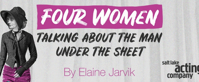 Salt Lake Acting Company Will Present the World Premiere of FOUR WOMEN TALKING ABOUT THE MAN UNDER THE SHEET